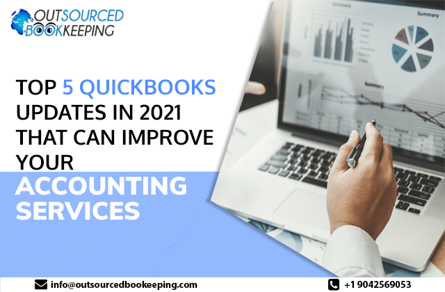 Top 5 QuickBooks Updates in 2021 That Can Improve Your Accounting ServicesQuick Books is widely considered as a powerful accounting software applications available today for businesses of all sizes and types. By simplifying and streamlining the accounting and reporting, QuickBooks available now is different versions make the entire process of financial management simple.