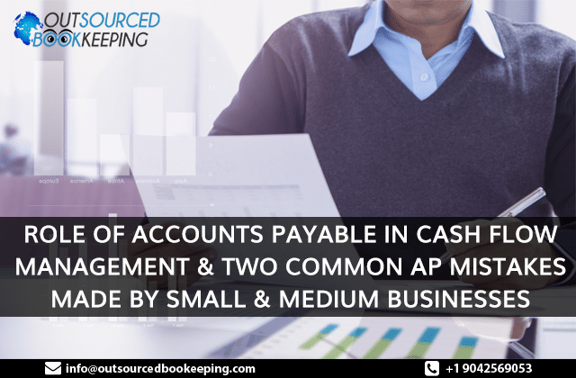 Role of Accounts Payable in Cash Flow Management & Two Common AP Mistakes Made by Small & Medium Businesses