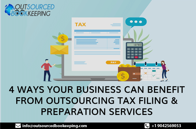 4 Ways Your Business Can Benefit from Outsourced Tax Filing & Preparation Services