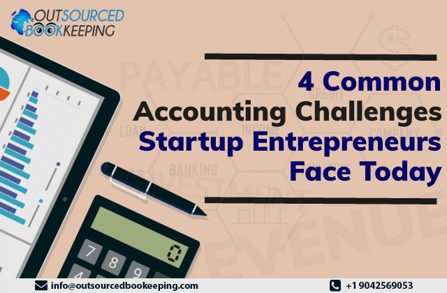 4 Common Accounting Challenges Startup Entrepreneurs Face Today
